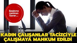 Kadın çalışanlar tacizciyle çalışmaya mahkum edildi