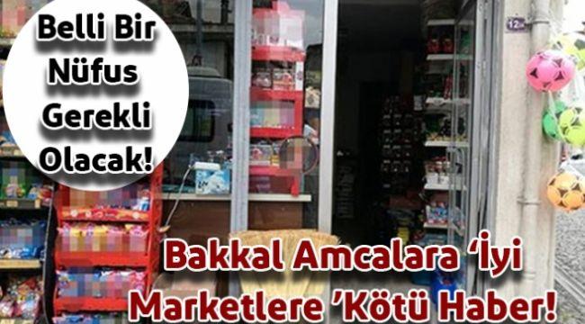 Bakkal'ı Sevindirecek, Marketleri Üzecek Karar!