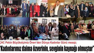"""ÇHC Pekin Büyükelçimiz Önen'den Dünya Kadınlar Günü mesajı; """"Kadınlarımız daima özverinin, sevginin kaynağı olmuştur"""""""