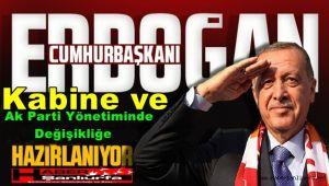 Erdoğan Kabine ve Ak Parti Yönetiminde Değişikliğe Hazırlanıyor