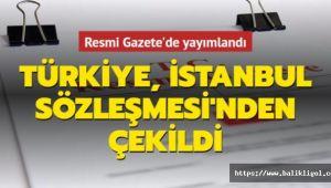 Türkiye Erdoğan'ın İmzasıyla İstanbul Sözleşmesi'nden Çekildi