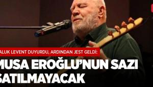 Haluk Levent duyurdu, ardından jest geldi: Musa Eroğlu'nun sazı satılmayacak